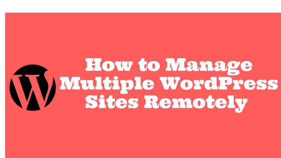 How to Manage Multiple WordPress Sites Remotely